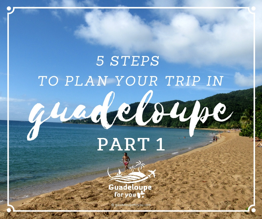 5 steps to plan trip in Guadeloupe part 1islands